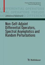Non-Self-Adjoint Differential Operators, Spectral Asymptotics and Random Perturbations by Johannes Sjostrand