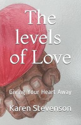 The levels of Love by Karen D Stevenson