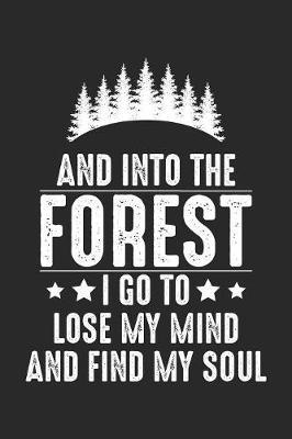 Into Forest i go to lose my mind and find my soul by Camping Publishing