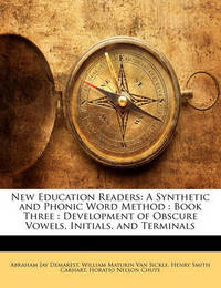 New Education Readers: A Synthetic and Phonic Word Method: Book Three: Development of Obscure Vowels, Initials, and Terminals by Abraham Jay Demarest
