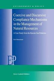 Coercive and Discursive Compliance Mechanisms in the Management of Natural Resources by Geir Honneland
