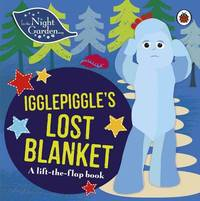 In the Night Garden: Igglepiggle's Lost Blanket by In the Night Garden