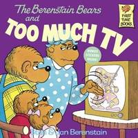 The Berenstain Bears and Too Much TV by Stan And Jan Berenstain Berenstain