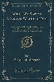 What We Saw at Madame World's Fair by Elizabeth Gordon