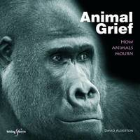 Animal Grief: How Animals Mourn by David Alderton