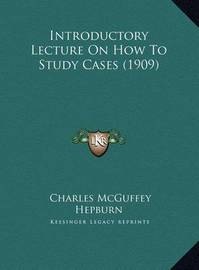Introductory Lecture on How to Study Cases (1909) by Charles McGuffey Hepburn