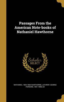 Passages from the American Note-Books of Nathaniel Hawthorne by Nathaniel 1804-1864 Hawthorne