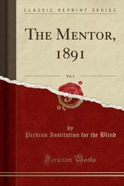 The Mentor, 1891, Vol. 1 (Classic Reprint) by Perkins Institution for the Blind