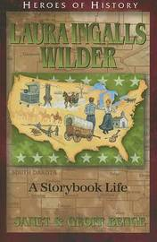 Laura Ingalls Wilder: A Storybook Life by Janet Benge