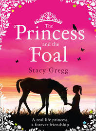 The Princess and the Foal by Stacy Gregg image