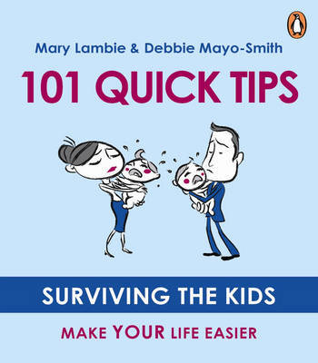 101 Quick Tips: Surviving the Kids, Make Your Life Easier by Mary Lambie image