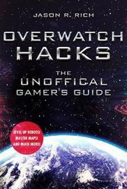 Overwatch Hacks by Jason R Rich