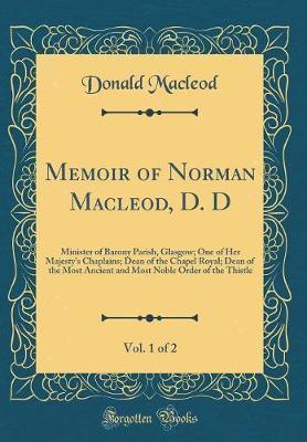 Memoir of Norman MacLeod, D. D, Vol. 1 of 2 by Donald MacLeod