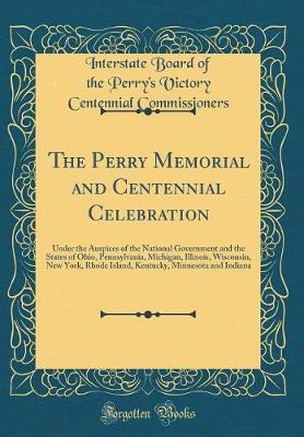The Perry Memorial and Centennial Celebration by Interstate Board of the P Commissioners