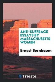 Anti-Suffrage Essays by Massachusetts Women by Ernest Bernbaum image