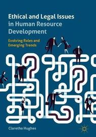 Ethical and Legal Issues in Human Resource Development by Claretha Hughes