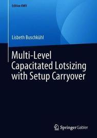 Multi-Level Capacitated Lotsizing with Setup Carryover by Lisbeth Buschkuhl