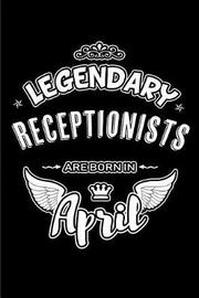 Legendary Receptionists Are Born in April by Lovely Hearts Publishing