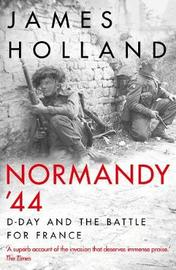 Normandy `44 by James Holland
