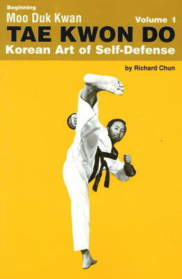 Beginning Moo Duk Kwan Tae Kwon Do Korean Art of Self-Defense: v. 1 by Richard Chun image