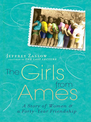 The Girls from Ames: A Story of Women and a Forty-Year Friendship by Jeffrey Zaslow image