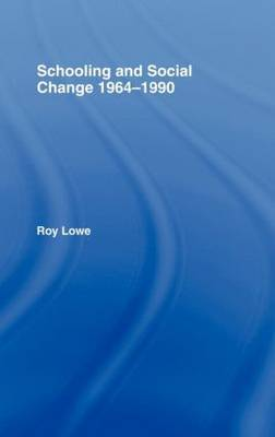 Schooling and Social Change 1964-1990 by Roy Lowe image