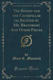 The Bishop and the Caterpillar (as Recited by Mr. Brandram) and Other Pieces (Classic Reprint) by Mary E Manners