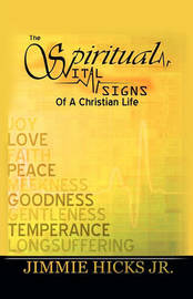 The Spiritual Vital Signs of a Christian Life by Jr Jimmie Hicks