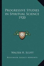 Progressive Studies in Spiritual Science 1920 by Walter H. Scott