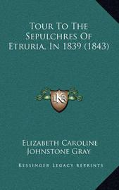 Tour to the Sepulchres of Etruria, in 1839 (1843) by Elizabeth Caroline Johnstone Gray