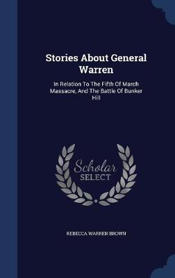 Stories about General Warren, in Relation to the Fifth of March Massacre, and the Battle of Bunker Hill by Rebecca Warren Brown image