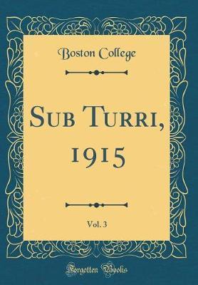 Sub Turri, 1915, Vol. 3 (Classic Reprint) by Boston College