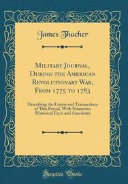Military Journal, During the American Revolutionary War, from 1775 to 1783 by James Thacher