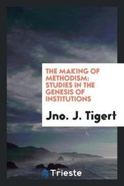 The Making of Methodism by Jno J Tigert image
