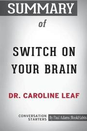 Summary of Switch on Your Brain by Dr. Caroline Leaf by Bookhabits image