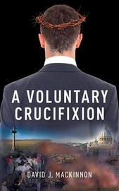 A Voluntary Crucifixion by David Mackinnon