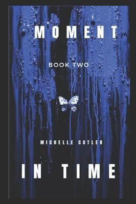 A Moment in Time by Michelle Lynn Cutler