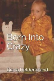 Born Into Crazy by Diana Heldenbrand