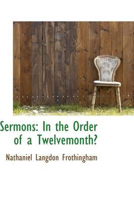 Sermons: In the Order of a Twelvemonth by Nathaniel Langdon Frothingham image