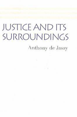 Justice and its Surroundings by Anthony De Jasay