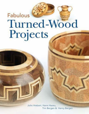 Fabulous Turned-Wood Projects by John Hiebert