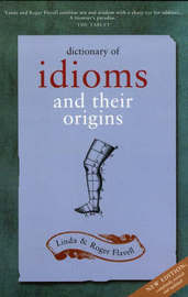 Dictionary of Idioms and Their Origins by Linda Flavell image