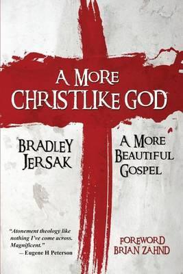A More Christlike God by Bradley Jersak