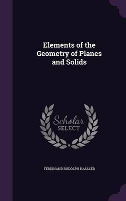 Elements of the Geometry of Planes and Solids by Ferdinand Rudolph Hassler