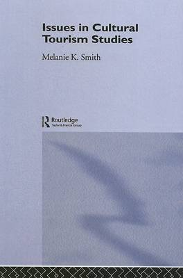 Issues in Cultural Tourism Studies by Melanie K Smith