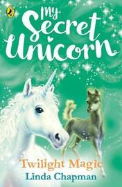 My Secret Unicorn: Twilight Magic by Linda Chapman