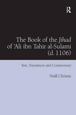 The Book of the Jihad of 'Ali ibn Tahir al-Sulami (d. 1106) by Niall Christie
