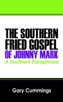 The Southern Fried Gospel of Johnny Mark: A Southern Paraphrase by Gary Cummings image