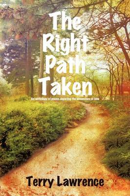 The Right Path Taken: An Anthology of Poems Depicting the Dimensions of Love by Terry Lawrence image