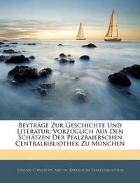Beytrge Zur Geschichte Und Literatur: Vorzglich Aus Den Schtzen Der Pfalzbaierschen Centralbibliothek Zu Mnchen by Bayerische Staatsbibliothek image